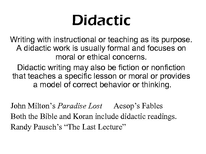 Didactic Writing with instructional or teaching as its purpose. A didactic work is usually