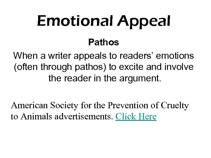 Emotional Appeal Pathos When a writer appeals to readers' emotions (often through pathos) to
