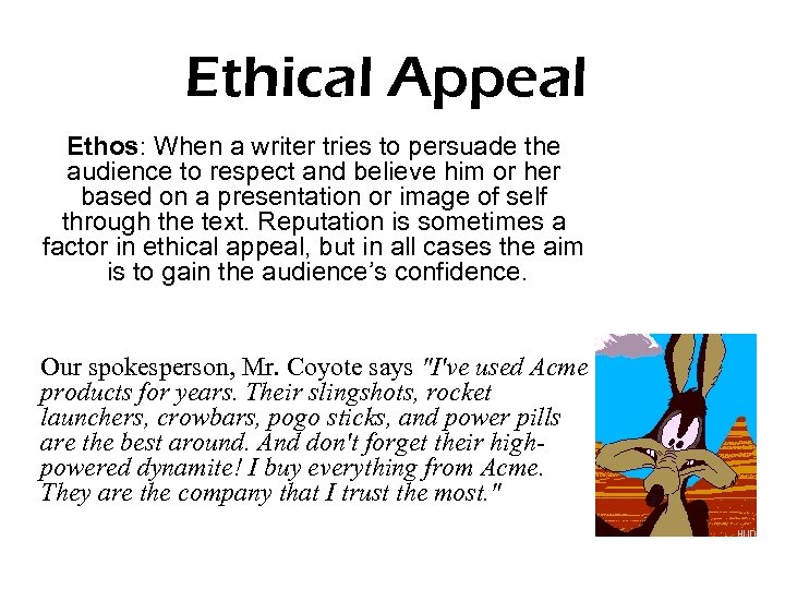 Ethical Appeal Ethos: When a writer tries to persuade the audience to respect and