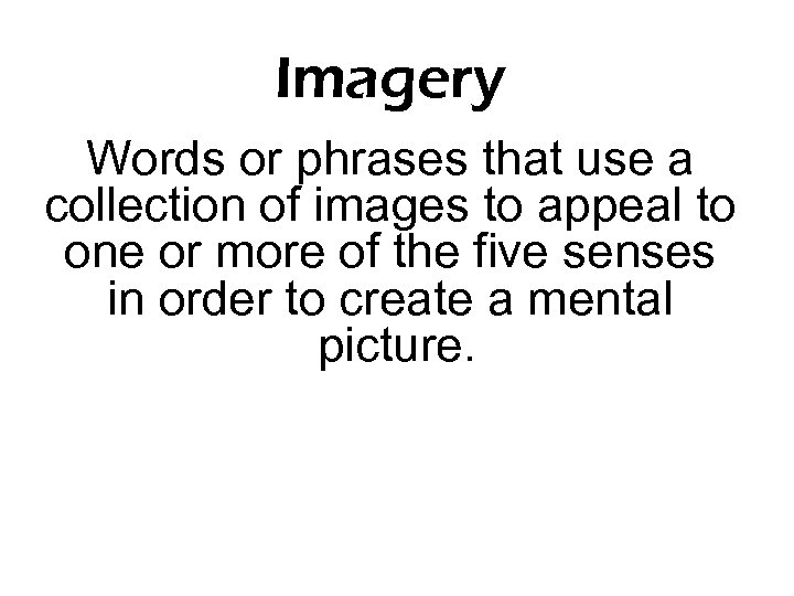 Imagery Words or phrases that use a collection of images to appeal to one