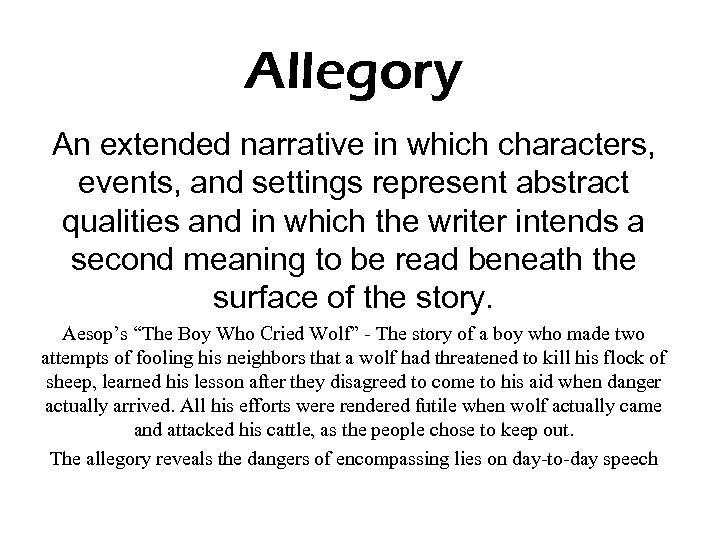 Allegory An extended narrative in which characters, events, and settings represent abstract qualities and