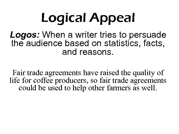 Logical Appeal Logos: When a writer tries to persuade the audience based on statistics,