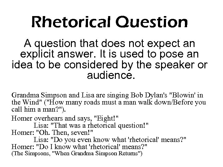 Rhetorical Question A question that does not expect an explicit answer. It is used