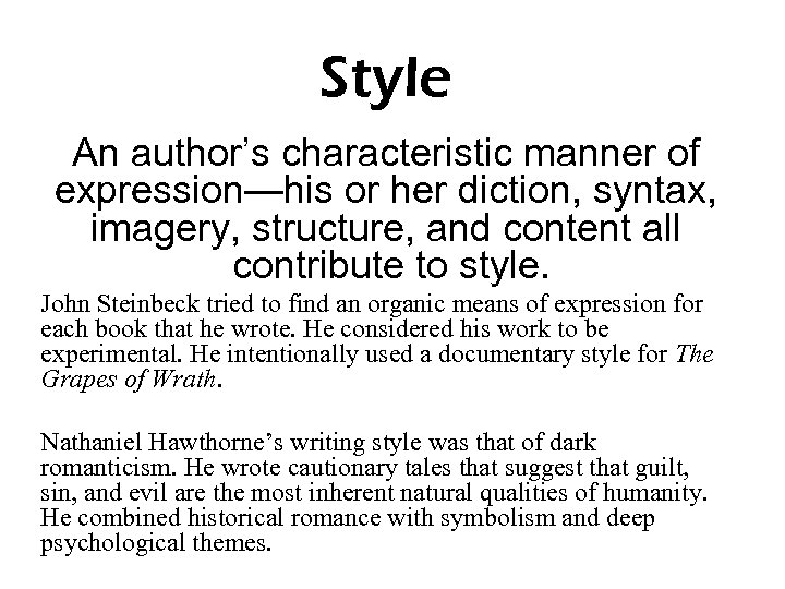 Style An author's characteristic manner of expression—his or her diction, syntax, imagery, structure, and