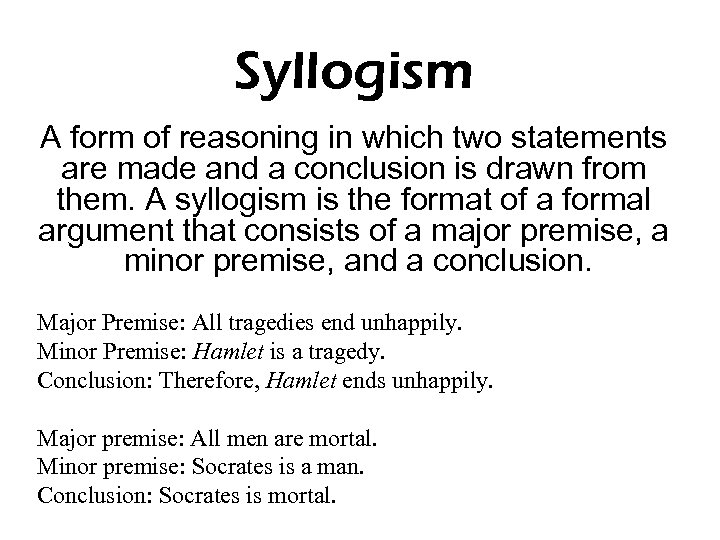 Syllogism A form of reasoning in which two statements are made and a conclusion