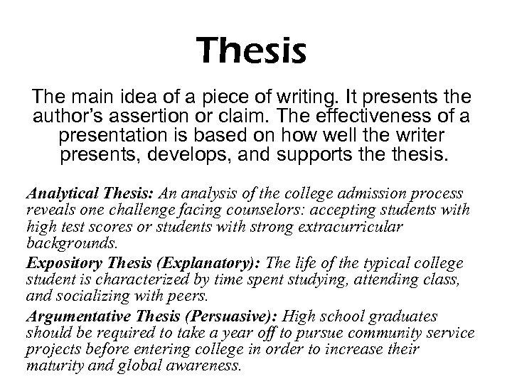 Thesis The main idea of a piece of writing. It presents the author's assertion