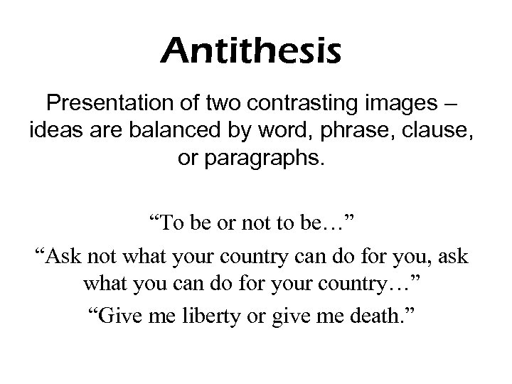 Antithesis Presentation of two contrasting images – ideas are balanced by word, phrase, clause,