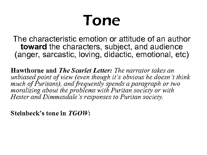 Tone The characteristic emotion or attitude of an author toward the characters, subject, and
