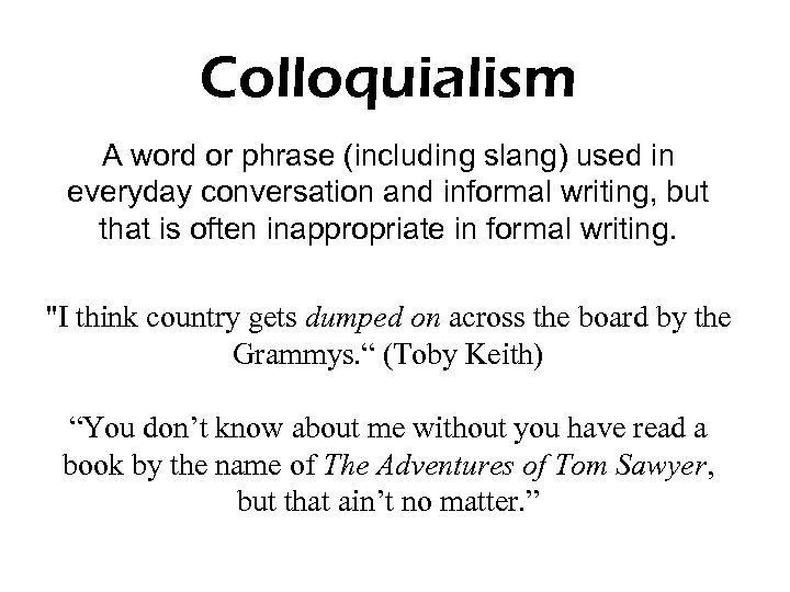 Colloquialism A word or phrase (including slang) used in everyday conversation and informal writing,