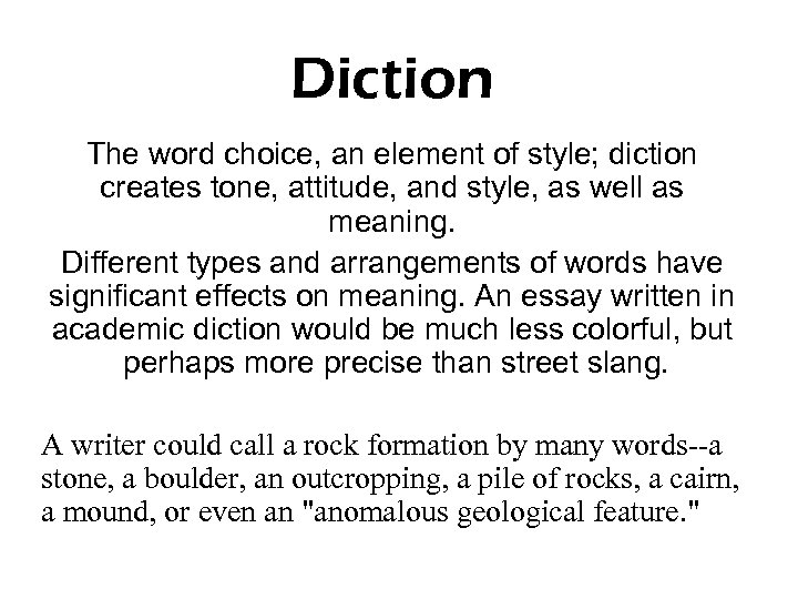 Diction The word choice, an element of style; diction creates tone, attitude, and style,