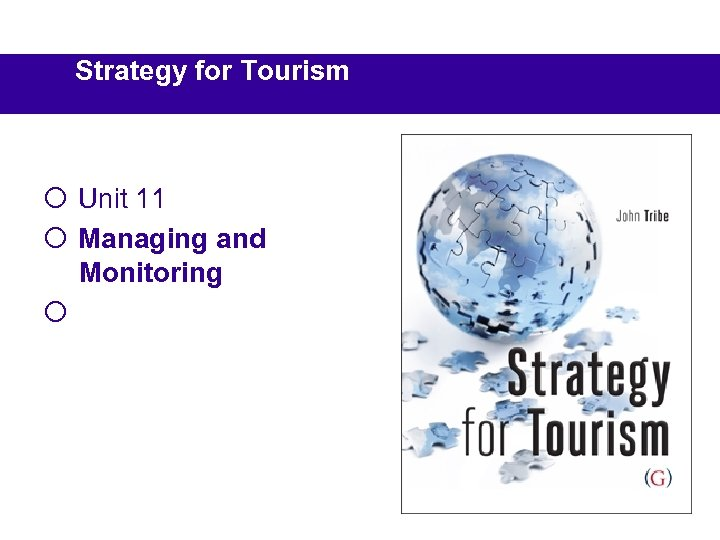 Strategy for Tourism ¡ Unit 11 ¡ Managing and Monitoring ¡