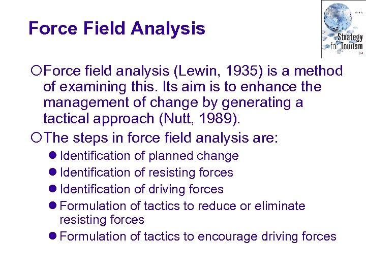 Force Field Analysis ¡Force field analysis (Lewin, 1935) is a method of examining this.