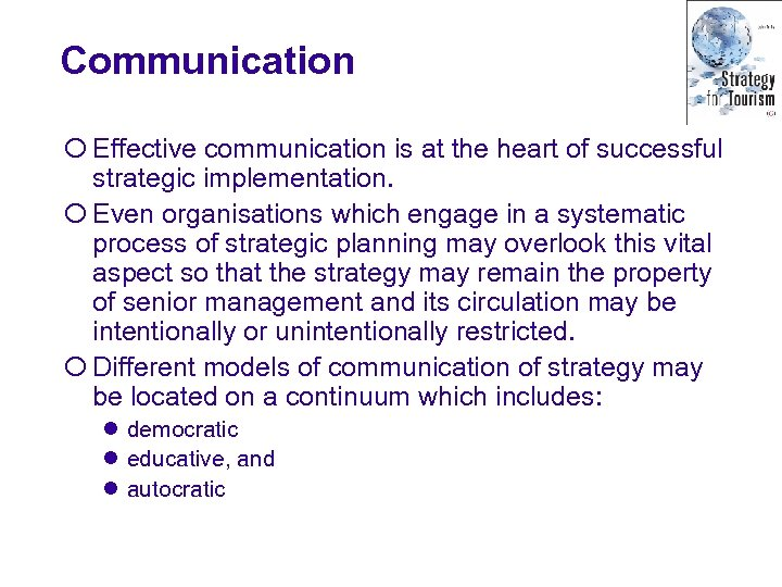 Communication ¡ Effective communication is at the heart of successful strategic implementation. ¡ Even