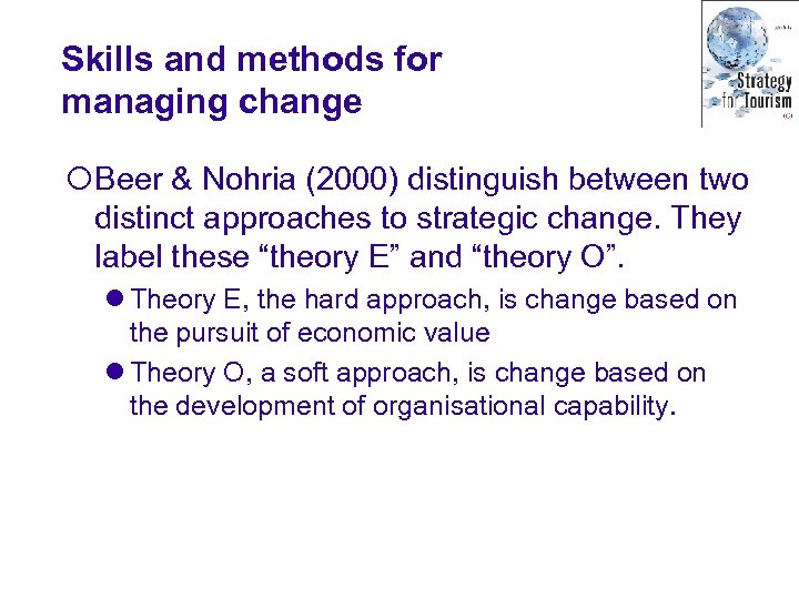 Skills and methods for managing change ¡Beer & Nohria (2000) distinguish between two distinct