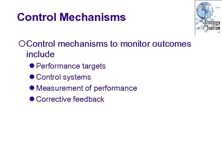 Control Mechanisms ¡Control mechanisms to monitor outcomes include l Performance targets l Control systems