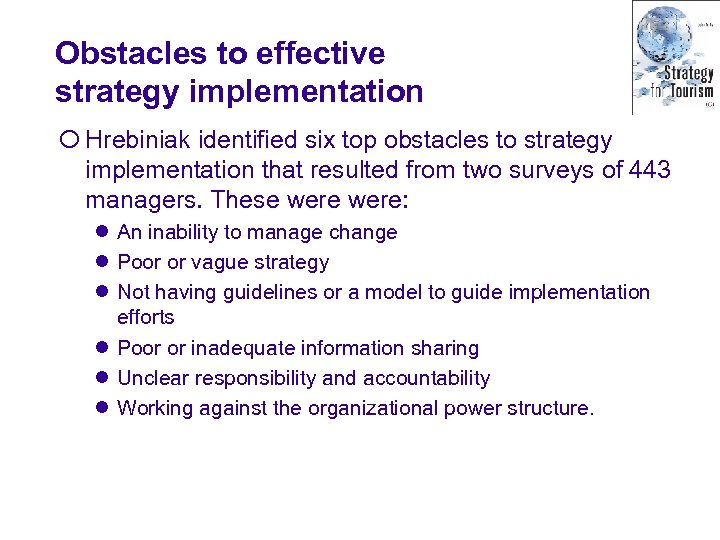 Obstacles to effective strategy implementation ¡ Hrebiniak identified six top obstacles to strategy implementation