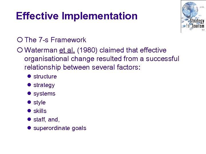 Effective Implementation ¡ The 7 -s Framework ¡ Waterman et al. (1980) claimed that