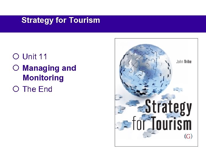 Strategy for Tourism ¡ Unit 11 ¡ Managing and Monitoring ¡ The End