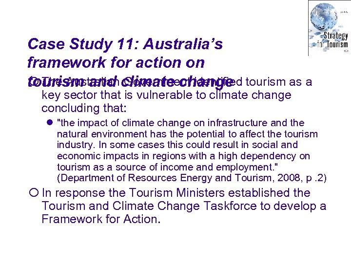 Case Study 11: Australia's framework for action on ¡ The Australian Government identified tourism