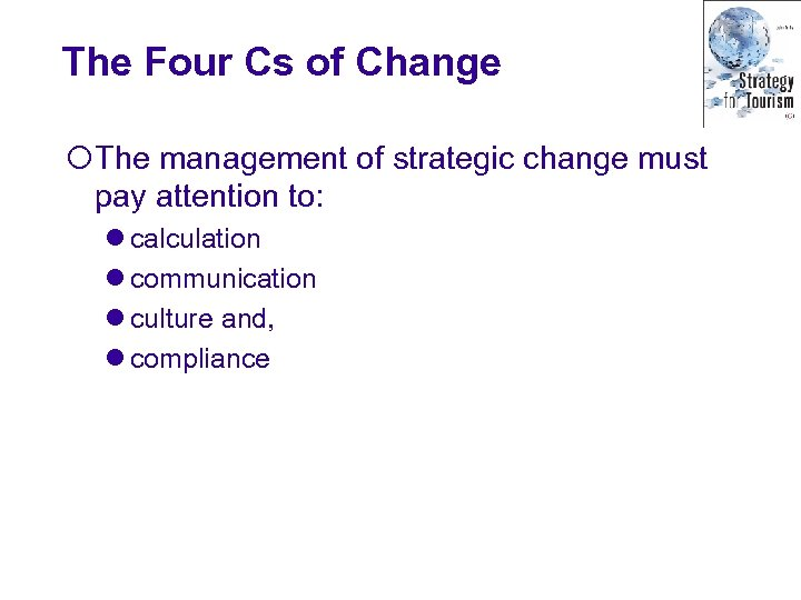The Four Cs of Change ¡The management of strategic change must pay attention to:
