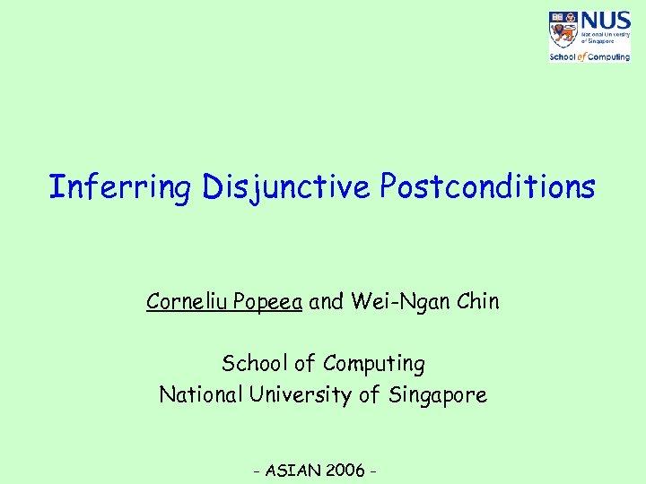 Inferring Disjunctive Postconditions Corneliu Popeea and Wei-Ngan Chin School of Computing National University of