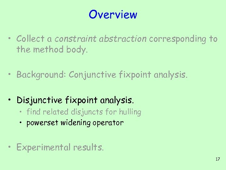 Overview • Collect a constraint abstraction corresponding to the method body. • Background: Conjunctive