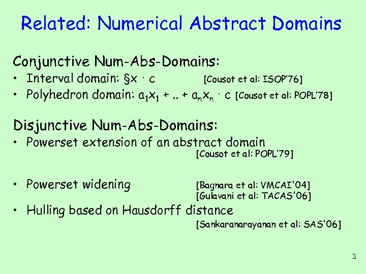 Related: Numerical Abstract Domains Conjunctive Num-Abs-Domains: • Interval domain: §x · c [Cousot et