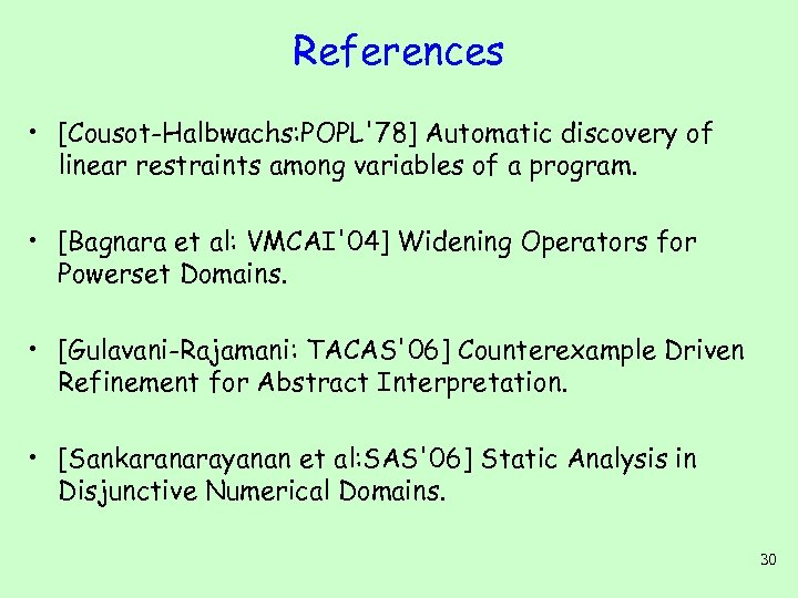 References • [Cousot-Halbwachs: POPL'78] Automatic discovery of linear restraints among variables of a program.