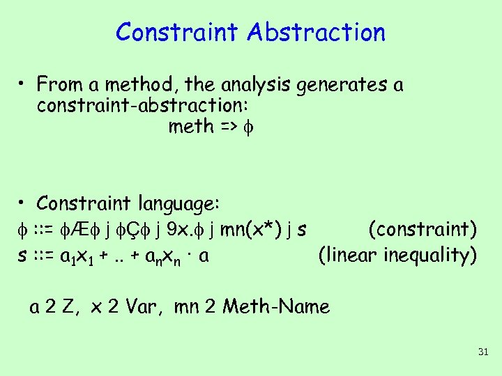 Constraint Abstraction • From a method, the analysis generates a constraint-abstraction: meth => •