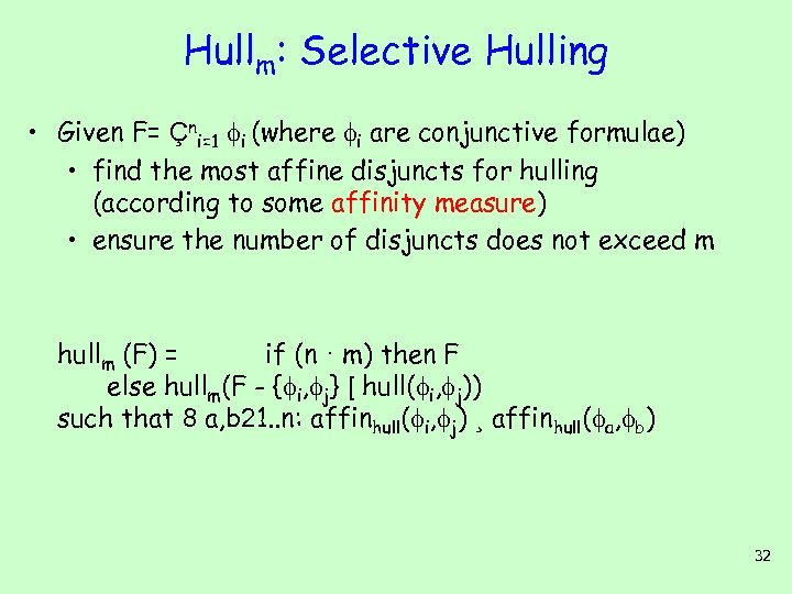 Hullm: Selective Hulling • Given F= Çni=1 i (where i are conjunctive formulae) •