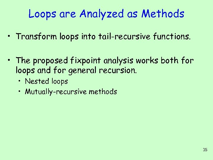 Loops are Analyzed as Methods • Transform loops into tail-recursive functions. • The proposed