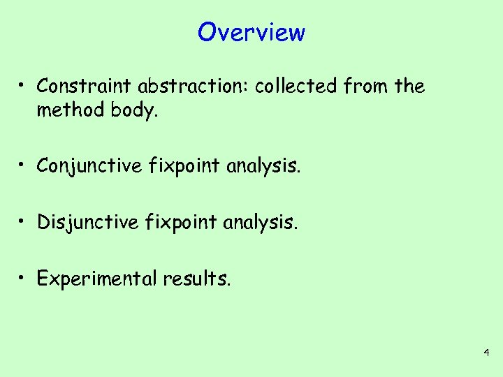 Overview • Constraint abstraction: collected from the method body. • Conjunctive fixpoint analysis. •