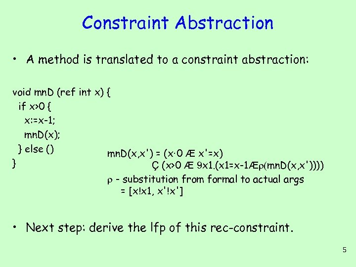 Constraint Abstraction • A method is translated to a constraint abstraction: void mn. D