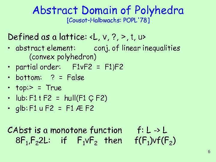 Abstract Domain of Polyhedra [Cousot-Halbwachs: POPL'78] Defined as a lattice: <L, v, ? ,