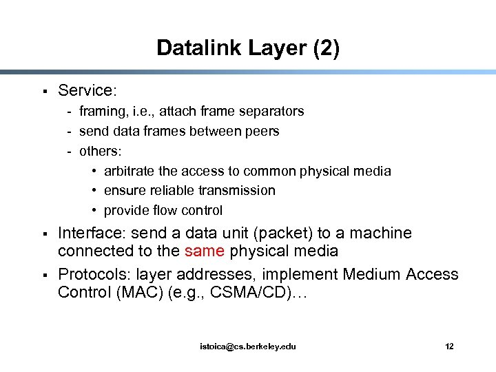 Datalink Layer (2) § Service: - framing, i. e. , attach frame separators -