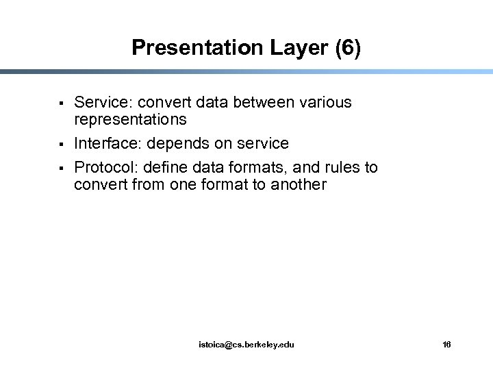 Presentation Layer (6) § § § Service: convert data between various representations Interface: depends