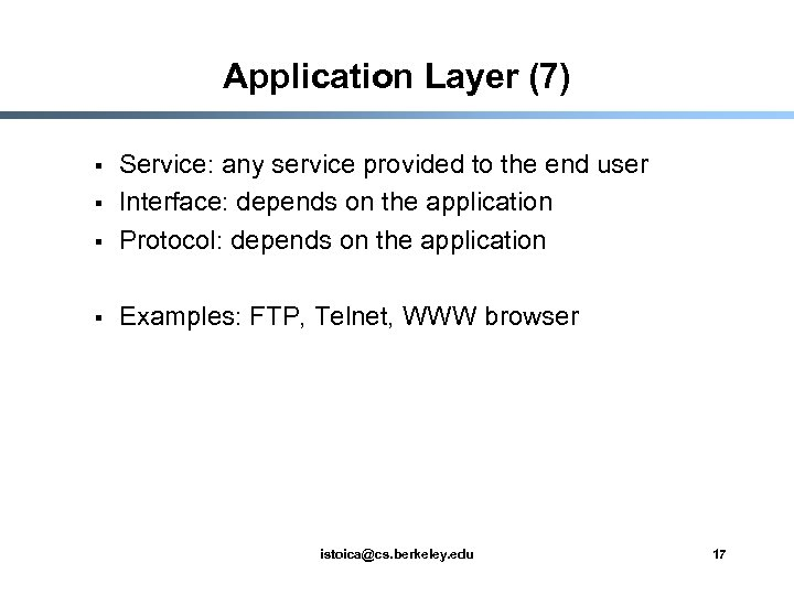 Application Layer (7) § Service: any service provided to the end user Interface: depends