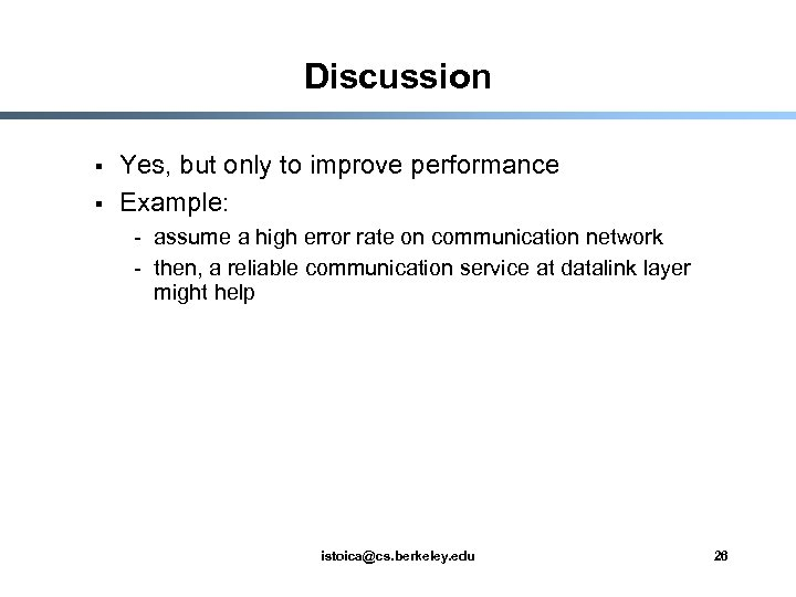 Discussion § § Yes, but only to improve performance Example: - assume a high