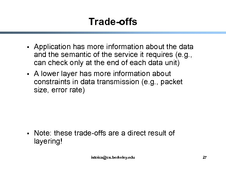 Trade-offs § § § Application has more information about the data and the semantic