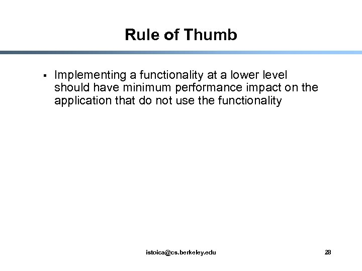 Rule of Thumb § Implementing a functionality at a lower level should have minimum