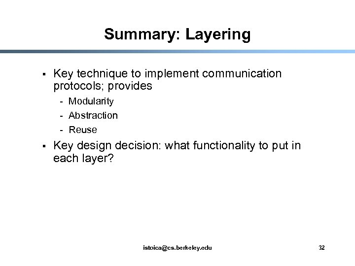 Summary: Layering § Key technique to implement communication protocols; provides - Modularity - Abstraction