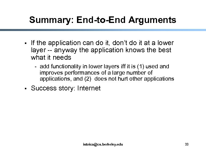 Summary: End-to-End Arguments § If the application can do it, don't do it at