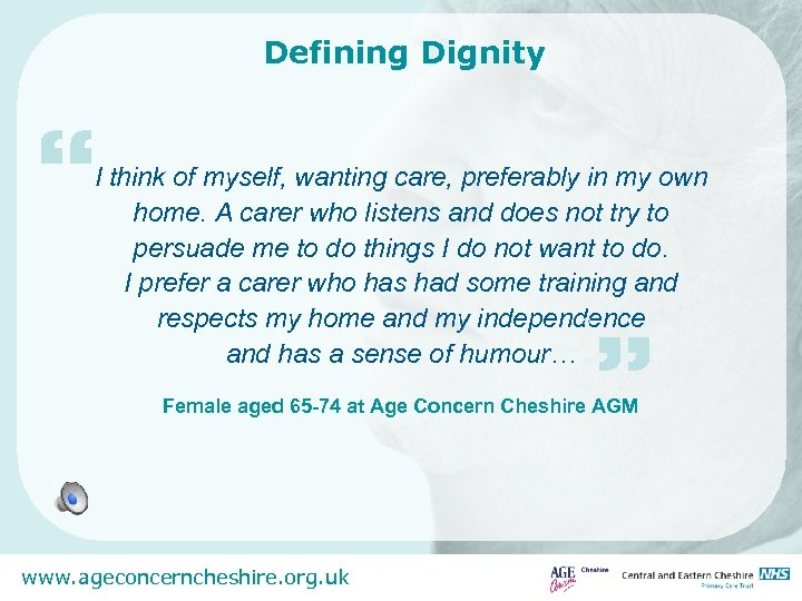 """Defining Dignity """" I think of myself, wanting care, preferably in my own home."""