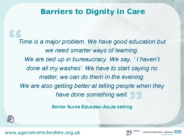 """Barriers to Dignity in Care """" Time is a major problem. We have good"""