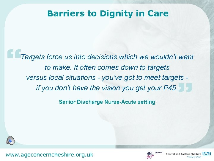"""Barriers to Dignity in Care """" Targets force us into decisions which we wouldn't"""