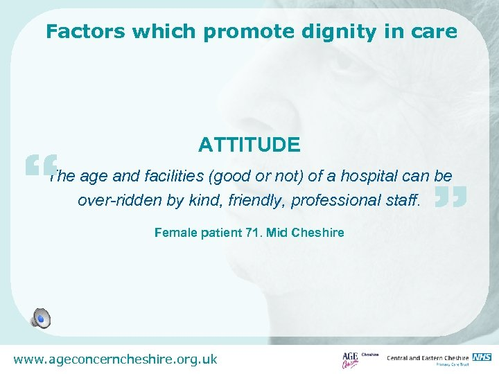 "Factors which promote dignity in care "" ATTITUDE The age and facilities (good or"