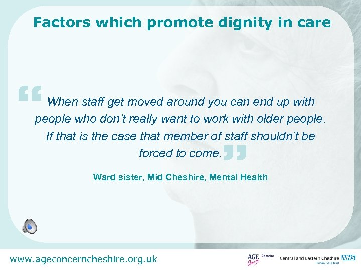 "Factors which promote dignity in care "" When staff get moved around you can"