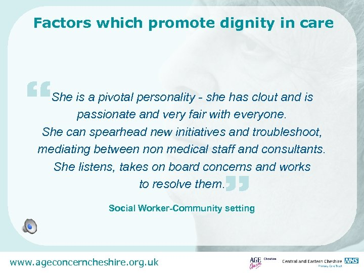 """Factors which promote dignity in care """" She is a pivotal personality - she"""