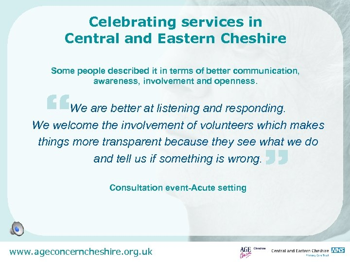 Celebrating services in Central and Eastern Cheshire Some people described it in terms of