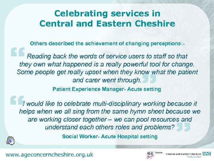 "Celebrating services in Central and Eastern Cheshire "" Others described the achievement of changing"